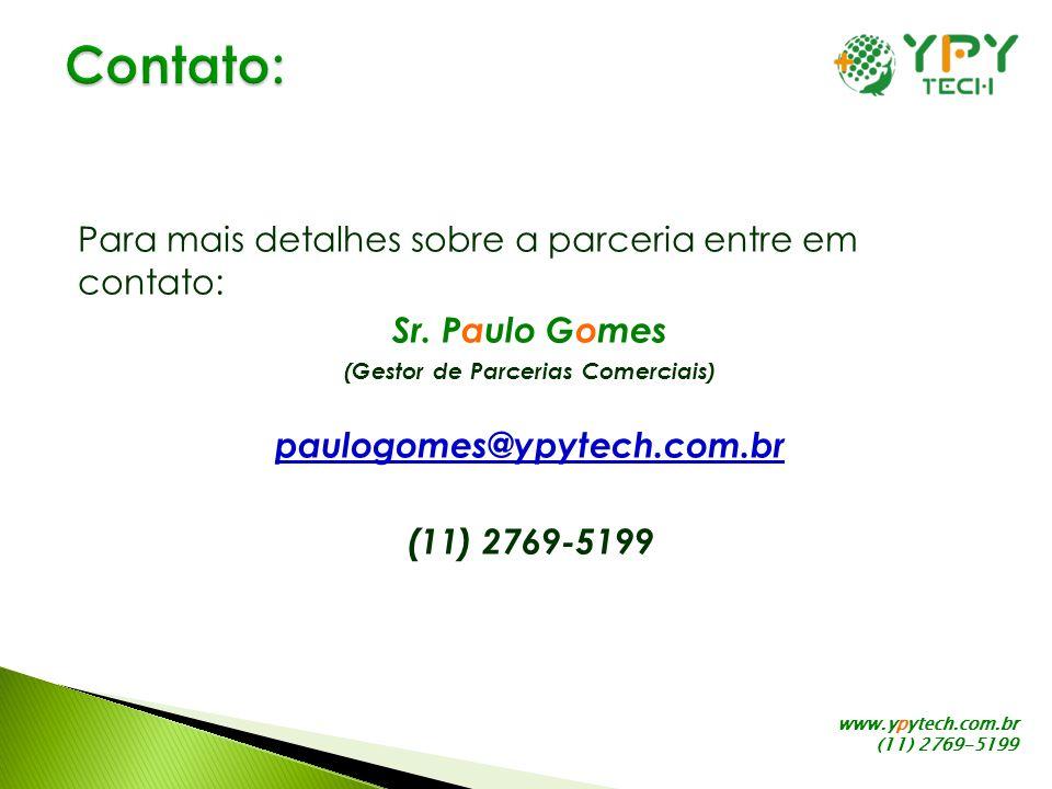 www.ypytech.com.br (11) 2769-5199 Para mais detalhes sobre a parceria entre em contato: Sr. Paulo Gomes (Gestor de Parcerias Comerciais) paulogomes@yp