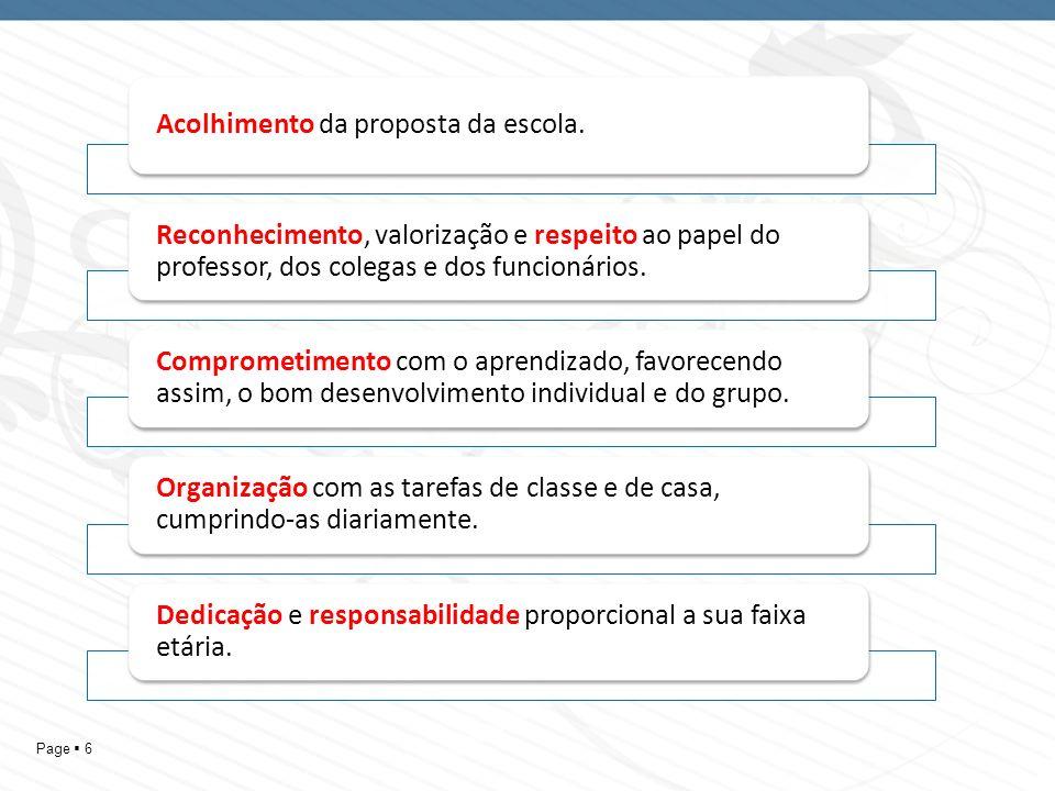 Page 6 Acolhimento da proposta da escola. Reconhecimento, valorização e respeito ao papel do professor, dos colegas e dos funcionários. Comprometiment