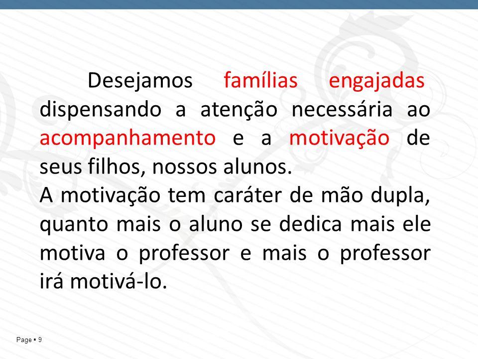 Page 9 Desejamos famílias engajadas, dispensando a atenção necessária ao acompanhamento e a motivação de seus filhos, nossos alunos. A motivação tem c