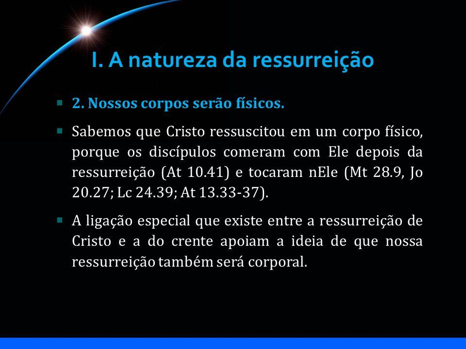 I. A natureza da ressurreição 2. Nossos corpos serão físicos. Sabemos que Cristo ressuscitou em um corpo físico, porque os discípulos comeram com Ele
