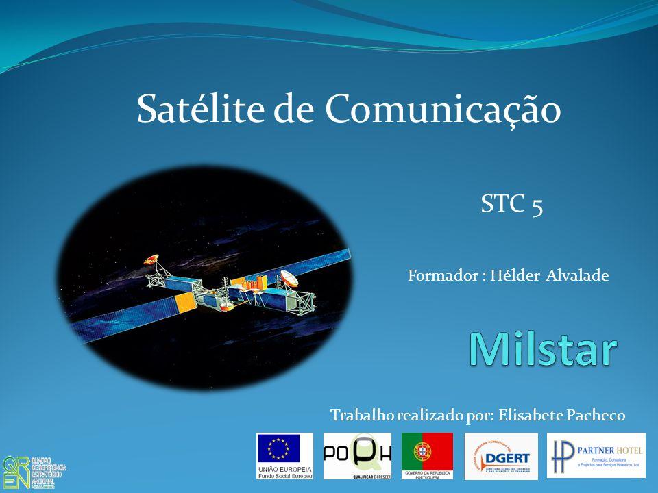 Satélite de Comunicação STC 5 Formador : Hélder Alvalade Trabalho realizado por: Elisabete Pacheco