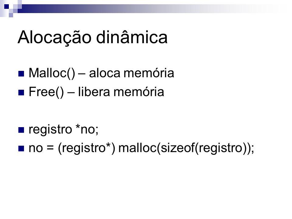 Alocação dinâmica Malloc() – aloca memória Free() – libera memória registro *no; no = (registro*) malloc(sizeof(registro));