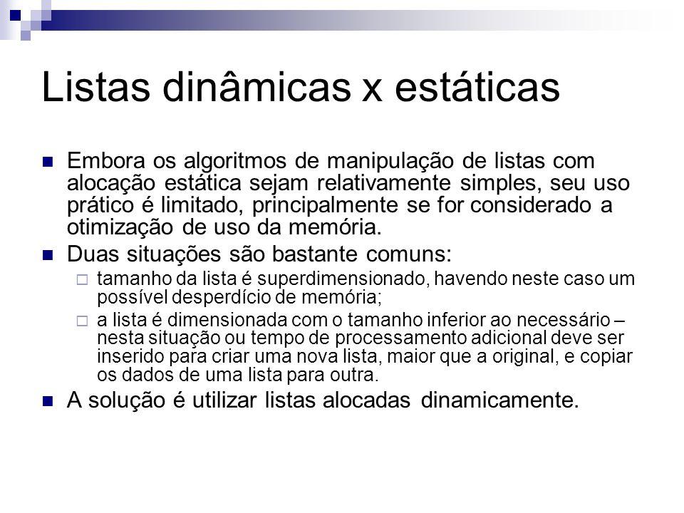 Listas dinâmicas x estáticas Embora os algoritmos de manipulação de listas com alocação estática sejam relativamente simples, seu uso prático é limita