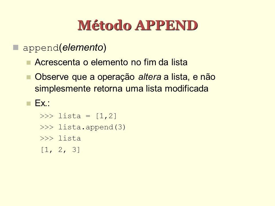 Método APPEND append(elemento) Acrescenta o elemento no fim da lista Observe que a operação altera a lista, e não simplesmente retorna uma lista modif