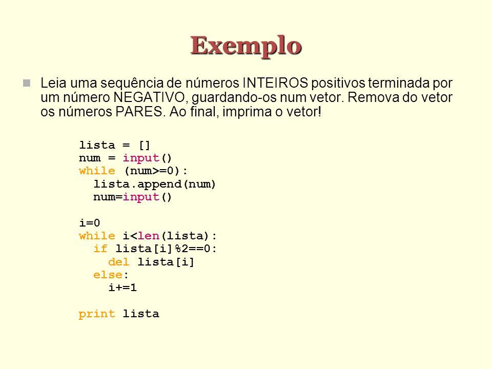 Exemplo Leia uma sequência de números INTEIROS positivos terminada por um número NEGATIVO, guardando-os num vetor. Remova do vetor os números PARES. A