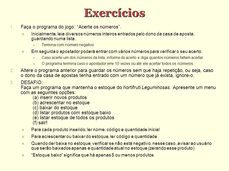 Exercícios Faça o programa do jogo: Acerte os números. Inicialmente, leia diversos números inteiros entrados pelo dono da casa de aposta, guardando nu