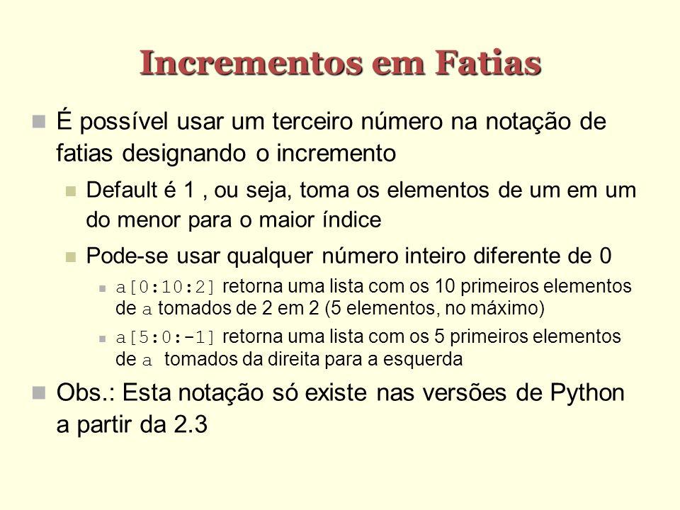 Incrementos em Fatias É possível usar um terceiro número na notação de fatias designando o incremento Default é 1, ou seja, toma os elementos de um em