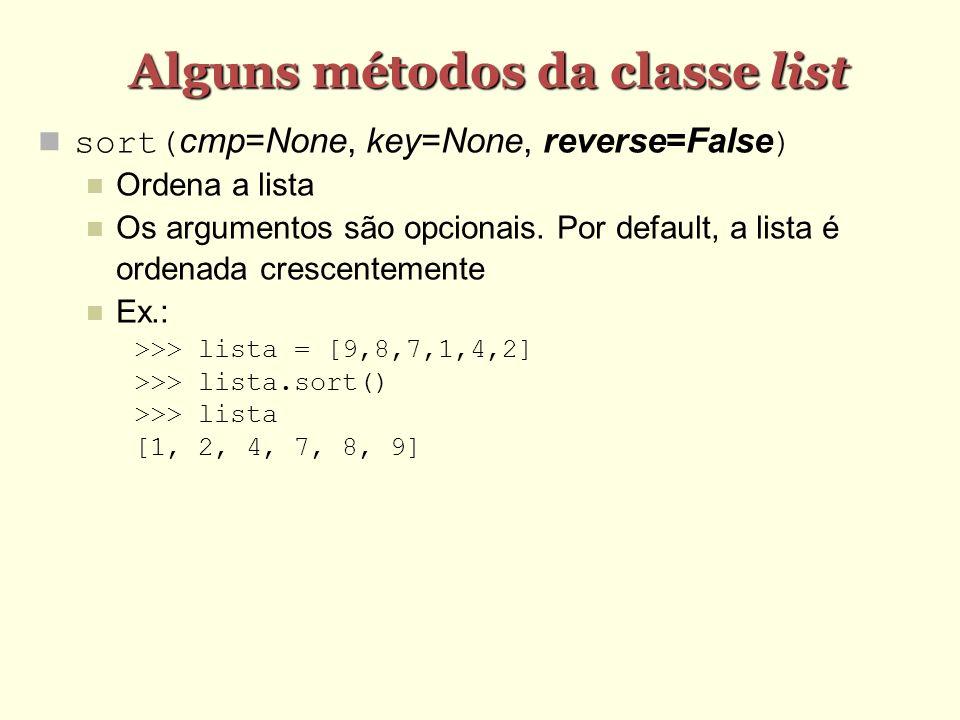 Alguns métodos da classe list sort(cmp=None, key=None, reverse=False) Ordena a lista Os argumentos são opcionais. Por default, a lista é ordenada cres