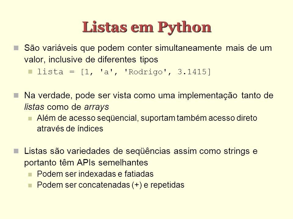 Listas em Python São variáveis que podem conter simultaneamente mais de um valor, inclusive de diferentes tipos lista = [1, 'a', 'Rodrigo', 3.1415 ] N