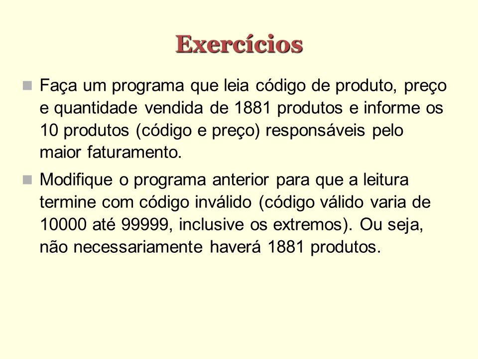 Exercícios Faça um programa que leia código de produto, preço e quantidade vendida de 1881 produtos e informe os 10 produtos (código e preço) responsá