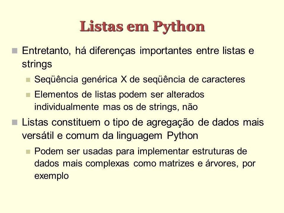Listas em Python Entretanto, há diferenças importantes entre listas e strings Seqüência genérica X de seqüência de caracteres Elementos de listas pode