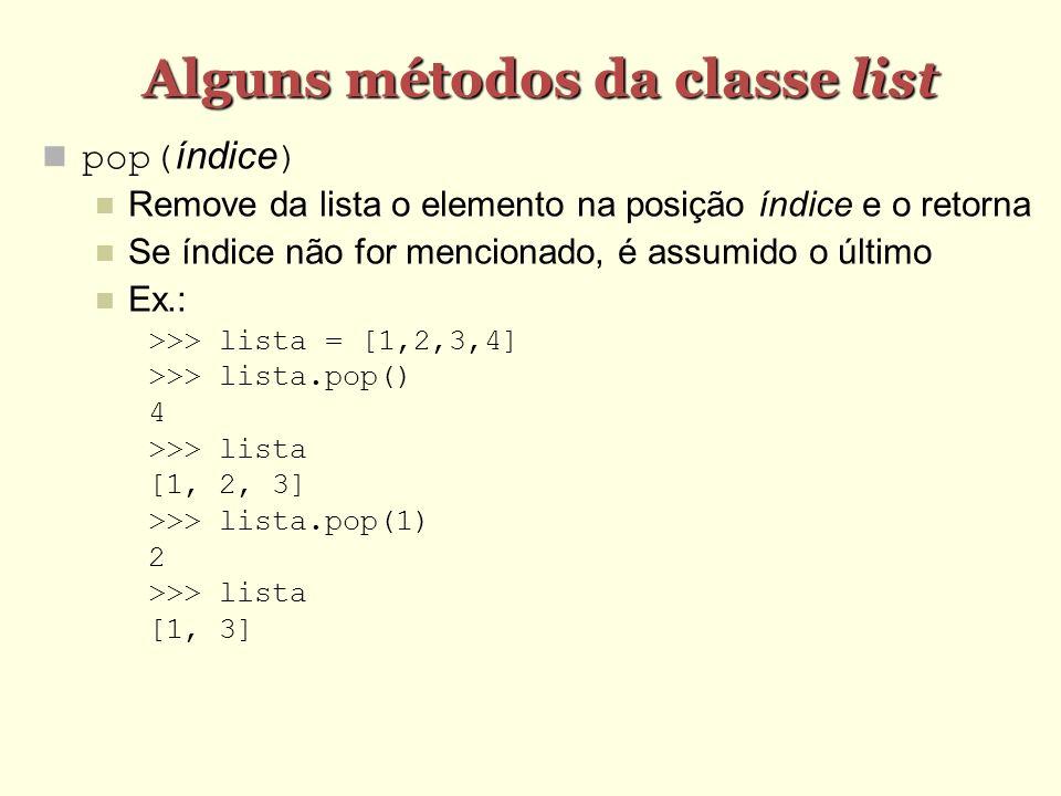 Alguns métodos da classe list pop(índice) Remove da lista o elemento na posição índice e o retorna Se índice não for mencionado, é assumido o último E