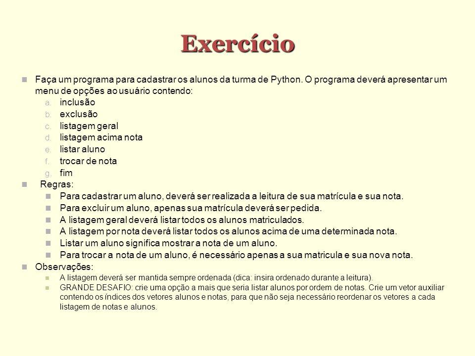 Exercício Faça um programa para cadastrar os alunos da turma de Python. O programa deverá apresentar um menu de opções ao usuário contendo: inclusão e