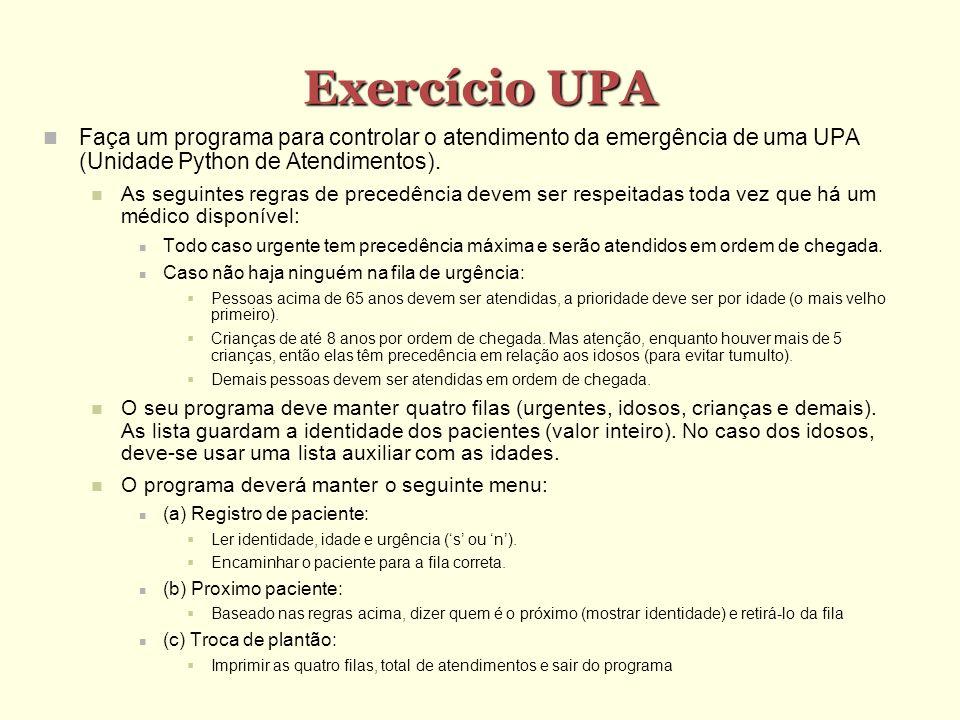 Exercício UPA Faça um programa para controlar o atendimento da emergência de uma UPA (Unidade Python de Atendimentos). As seguintes regras de precedên