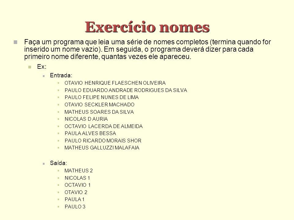 Exercício nomes Faça um programa que leia uma série de nomes completos (termina quando for inserido um nome vazio). Em seguida, o programa deverá dize