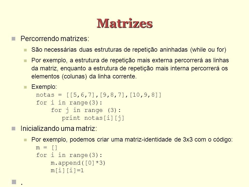Matrizes Percorrendo matrizes: São necessárias duas estruturas de repetição aninhadas (while ou for) Por exemplo, a estrutura de repetição mais extern