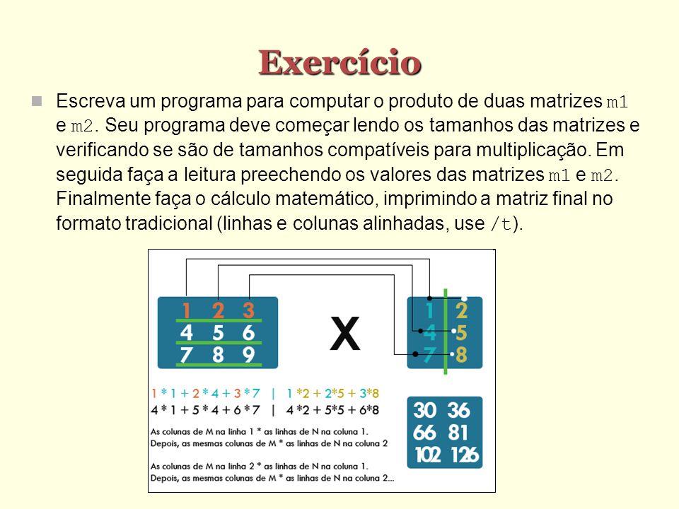 Exercício Escreva um programa para computar o produto de duas matrizes m1 e m2. Seu programa deve começar lendo os tamanhos das matrizes e verificando