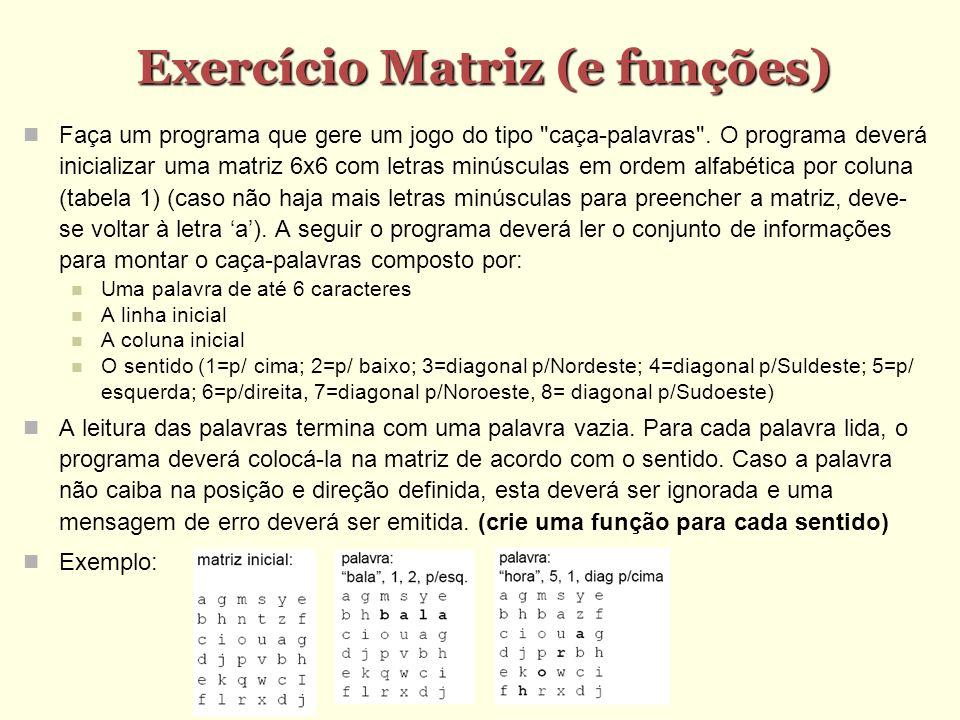 Exercício Matriz (e funções) Faça um programa que gere um jogo do tipo