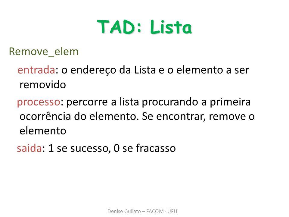 TAD: Lista Consulta_nodo entrada: a Lista, a posição do nodo na lista e o endereço do elemento que contem o resultado da consulta; processo: acessa o nodo indicado e recupera a informação do dado nodo.