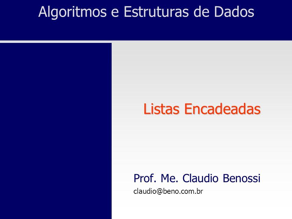 Algoritmos e Estruturas de Dados Listas Encadeadas Prof. Me. Claudio Benossi claudio@beno.com.br