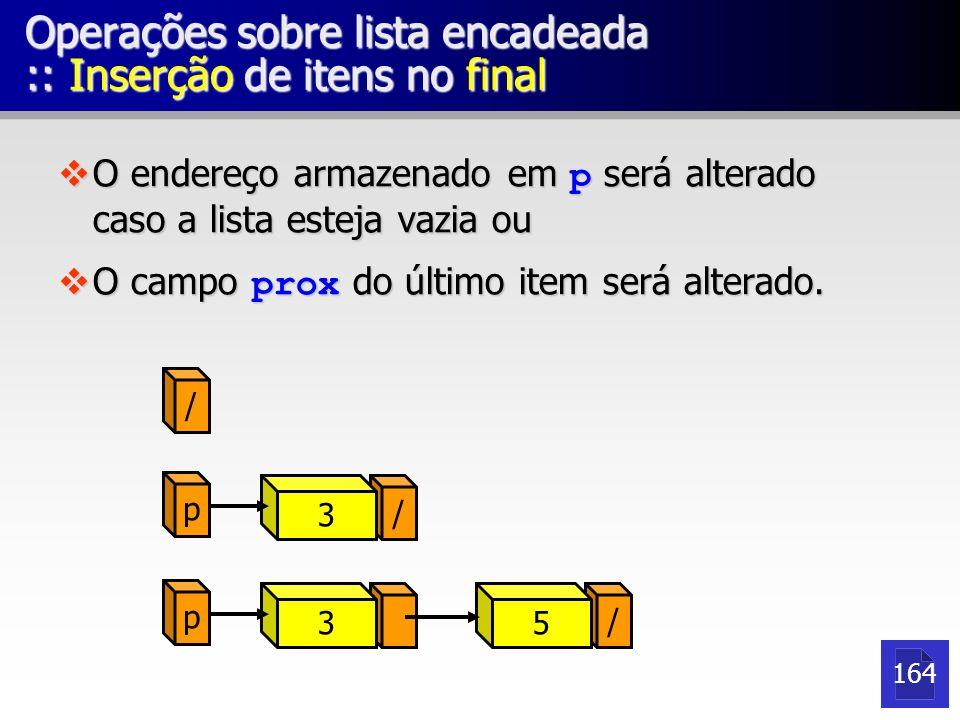 Operações sobre lista encadeada :: Inserção de itens no final O endereço armazenado em p será alterado caso a lista esteja vazia ou O endereço armazen