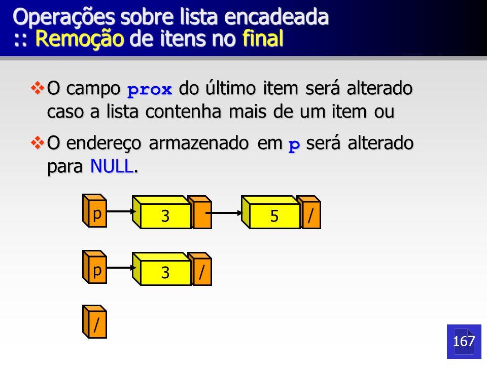 Operações sobre lista encadeada :: Remoção de itens no final O campo prox do último item será alterado caso a lista contenha mais de um item ou O camp