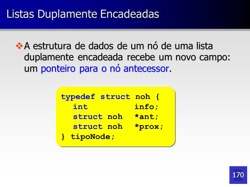 Listas Duplamente Encadeadas typedef struct noh { int info; struct noh *ant; struct noh *prox; } tipoNode; typedef struct noh { int info; struct noh *