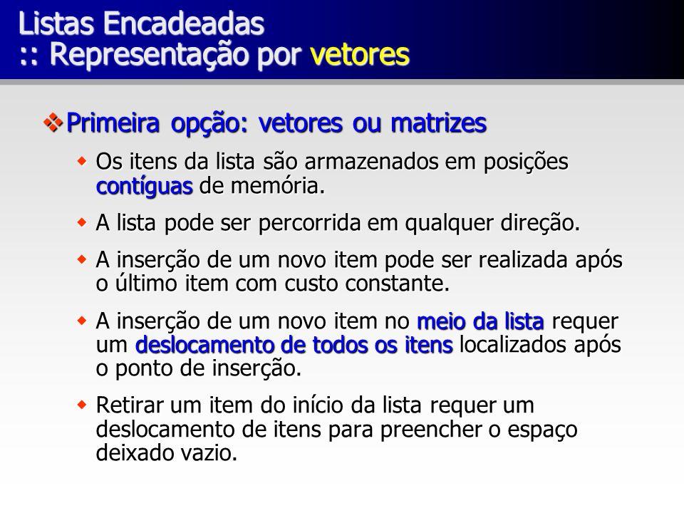 Listas Encadeadas :: Representação por vetores Primeira opção: vetores ou matrizes Primeira opção: vetores ou matrizes Os itens da lista são armazenad