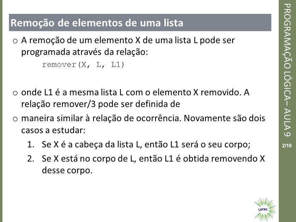 Clique para editar o estilo do título mestre PROGRAMAÇÃO LÓGICA– AULA 9 3/10 Remoção de elementos de uma lista o Em Prolog, isso é escrito da seguinte maneira: remover(X, [X | C], C).