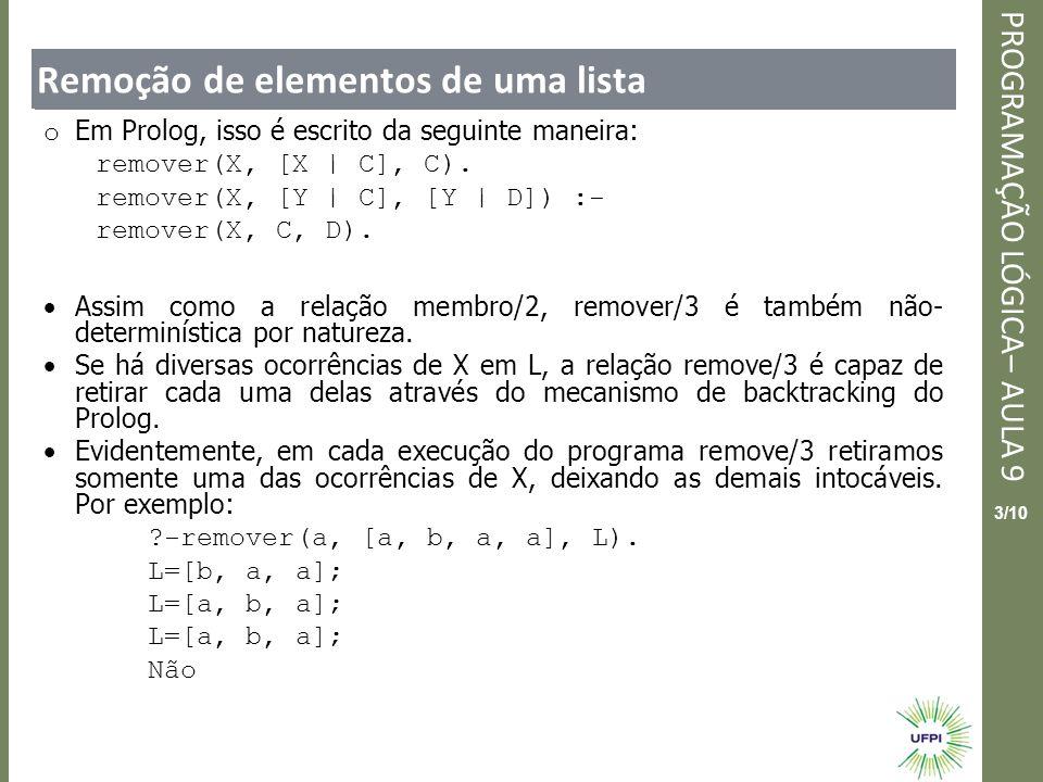 Clique para editar o estilo do título mestre PROGRAMAÇÃO LÓGICA– AULA 9 4/10 Remoção de elementos de uma lista o remover/3 irá falhar se a lista L não contiver nenhuma ocorrência do elemento X.