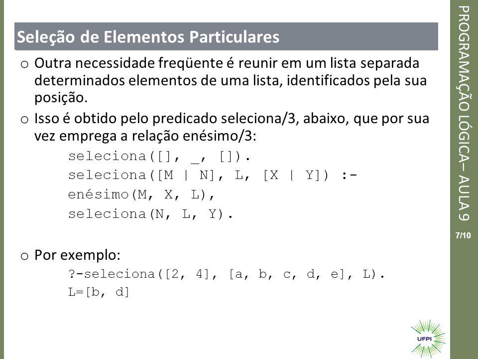 Clique para editar o estilo do título mestre PROGRAMAÇÃO LÓGICA– AULA 9 8/10 Soma e Produto o O somatório e o produtório de uma lista são dados respectivamente pelas relações soma/2 e produto/2 abaixo.