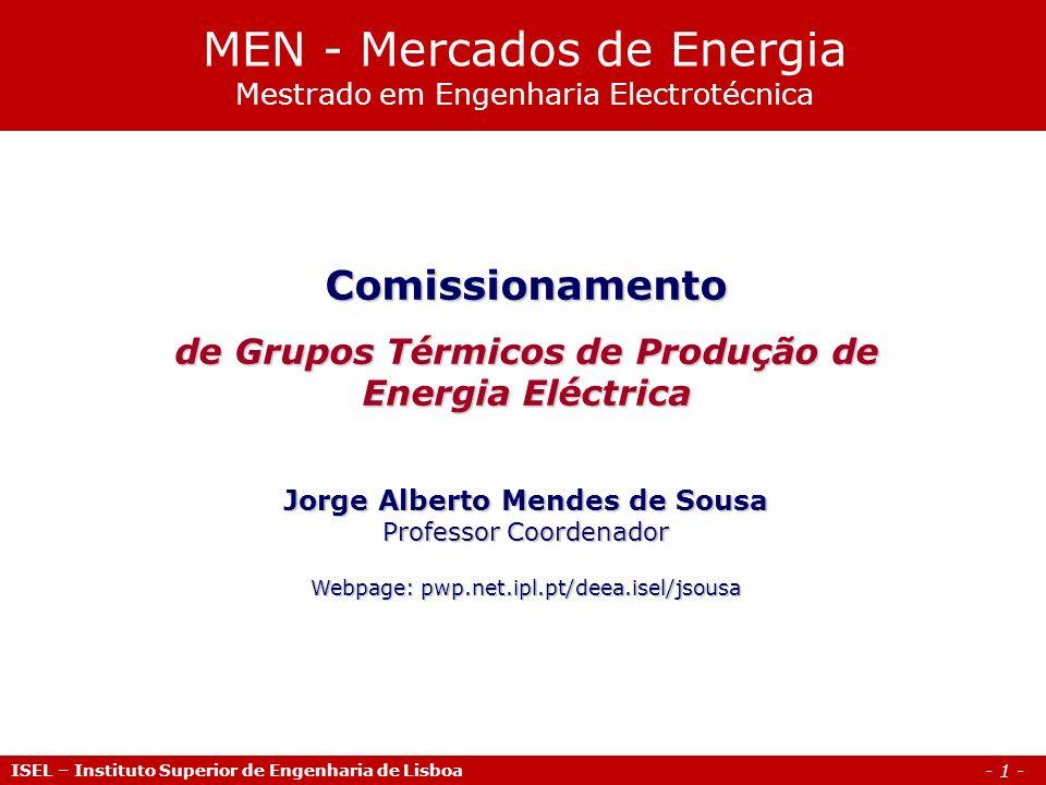 - 1 - ISEL – Instituto Superior de Engenharia de Lisboa Comissionamento de Grupos Térmicos de Produção de Energia Eléctrica Jorge Alberto Mendes de So