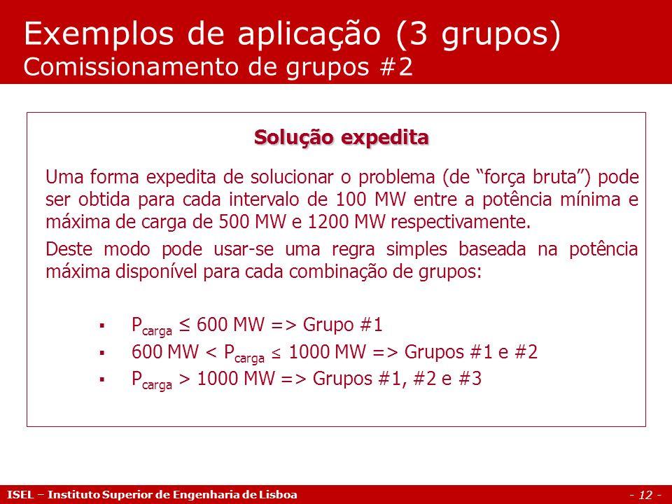 - 12 - Exemplos de aplicação (3 grupos) Comissionamento de grupos #2 ISEL – Instituto Superior de Engenharia de Lisboa Solução expedita Uma forma expe