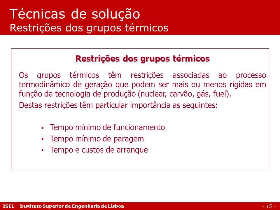 - 15 - Técnicas de solução Restrições dos grupos térmicos ISEL – Instituto Superior de Engenharia de Lisboa Restrições dos grupos térmicos Os grupos t