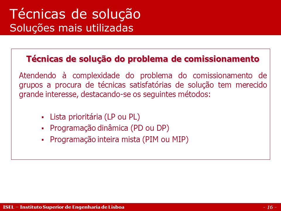 - 16 - Técnicas de solução Soluções mais utilizadas ISEL – Instituto Superior de Engenharia de Lisboa Técnicas de solução do problema de comissionamen
