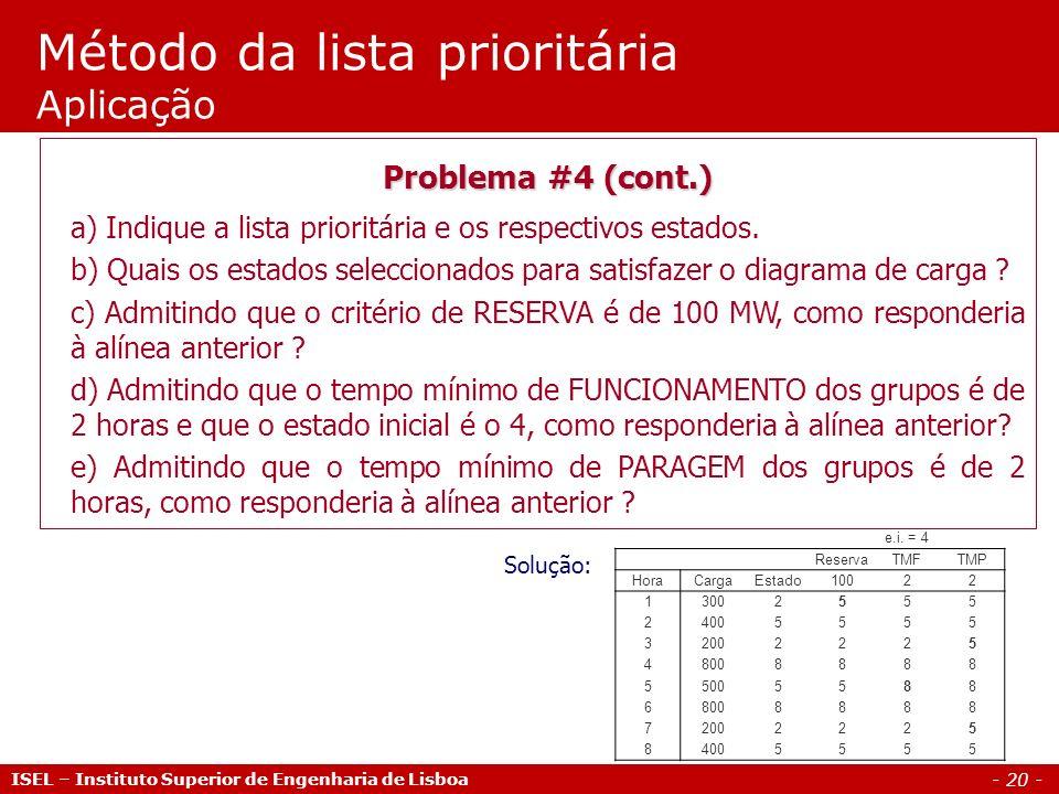 - 20 - Método da lista prioritária Aplicação ISEL – Instituto Superior de Engenharia de Lisboa Problema #4 (cont.) a) Indique a lista prioritária e os