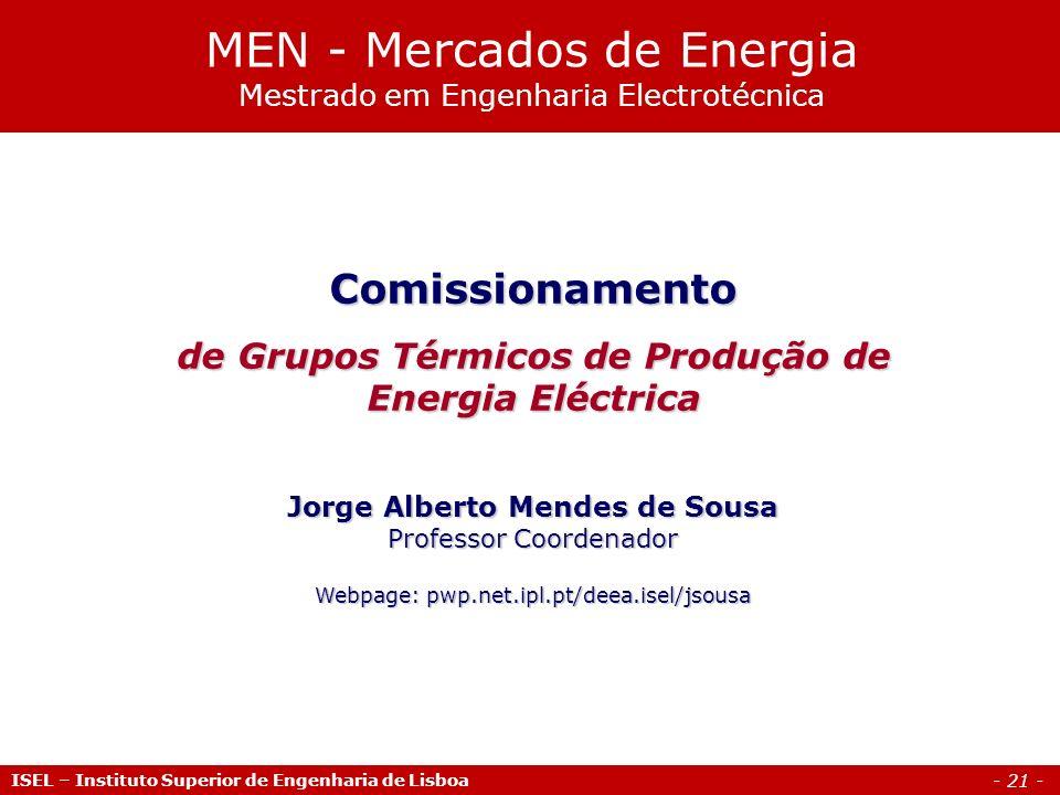 - 21 - ISEL – Instituto Superior de Engenharia de Lisboa Comissionamento de Grupos Térmicos de Produção de Energia Eléctrica Jorge Alberto Mendes de S
