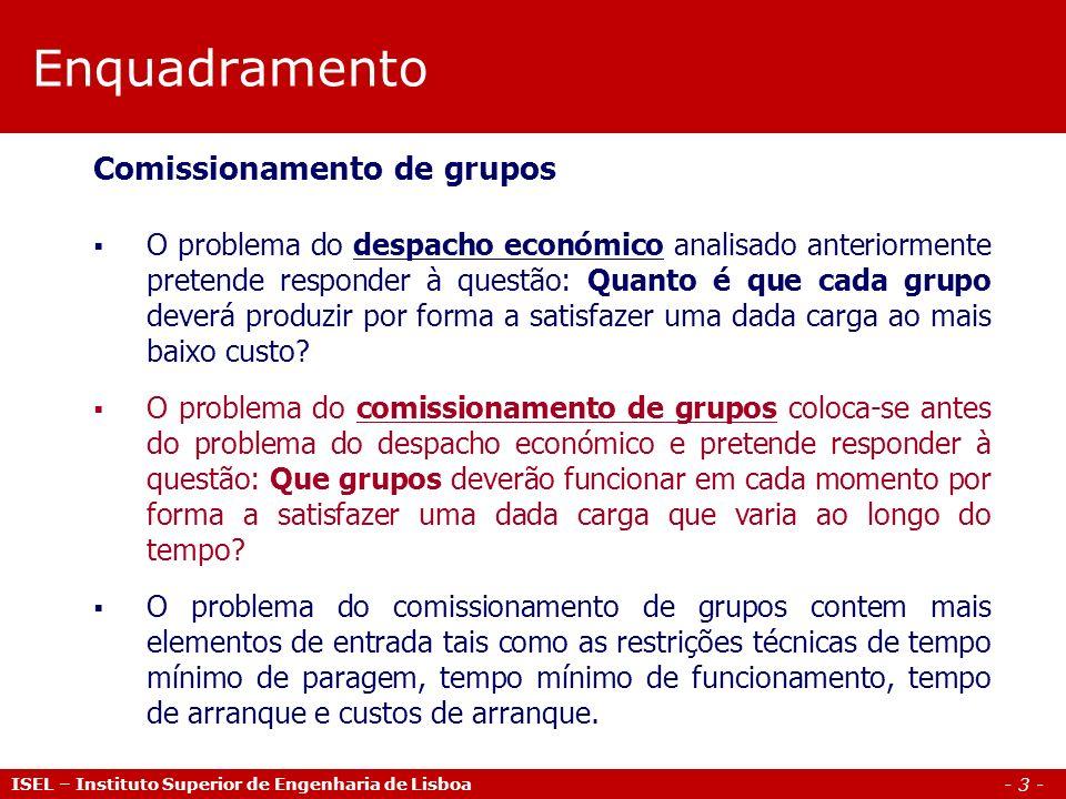 - 3 - Enquadramento ISEL – Instituto Superior de Engenharia de Lisboa Comissionamento de grupos O problema do despacho económico analisado anteriormen