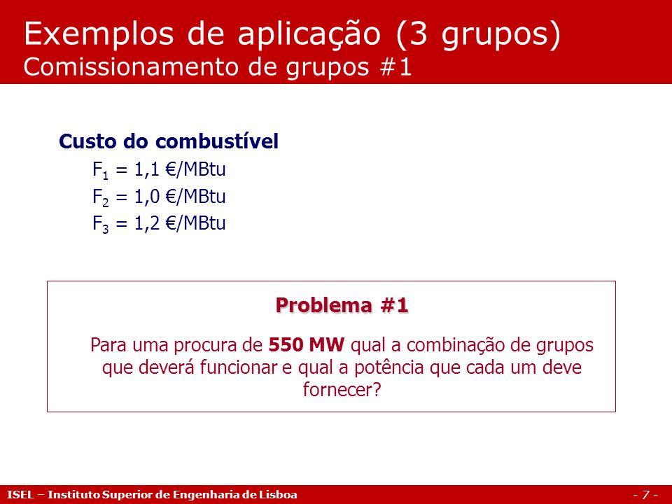 - 7 - Exemplos de aplicação (3 grupos) Comissionamento de grupos #1 ISEL – Instituto Superior de Engenharia de Lisboa Problema #1 Para uma procura de