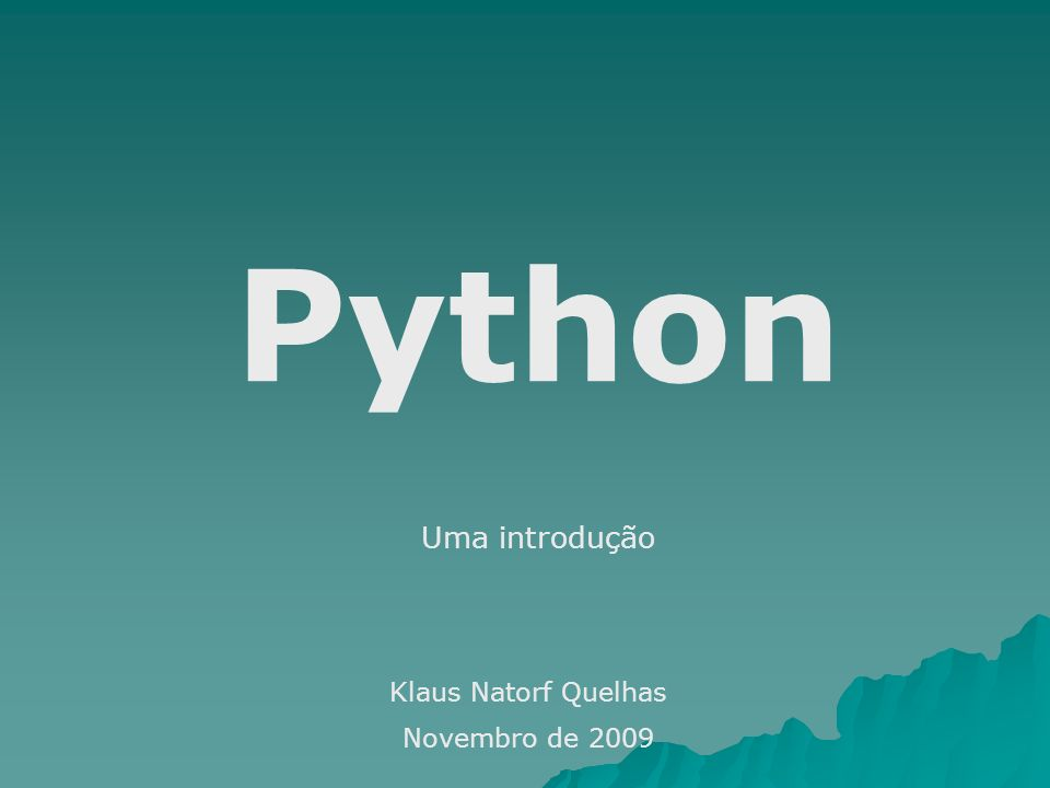 Python Uma introdução Klaus Natorf Quelhas Novembro de 2009