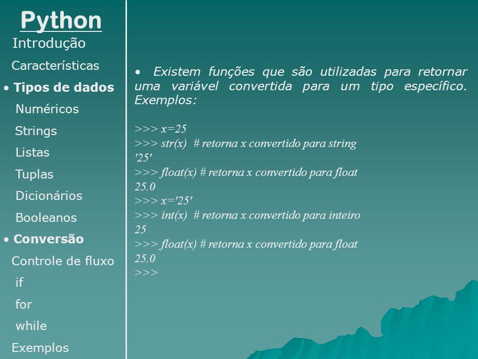 Python Introdução Características Tipos de dados Numéricos Strings Listas Tuplas Dicionários Booleanos Conversão Controle de fluxo if for while Exempl