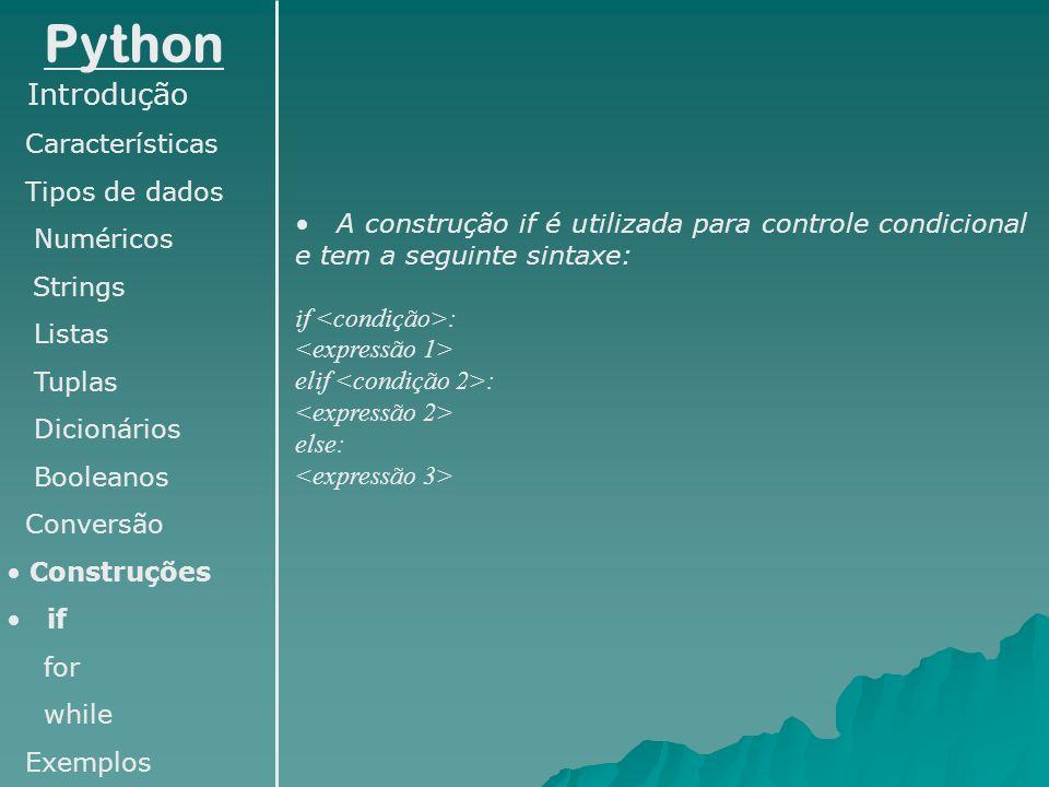 Python Introdução Características Tipos de dados Numéricos Strings Listas Tuplas Dicionários Booleanos Conversão Construções if for while Exemplos A c