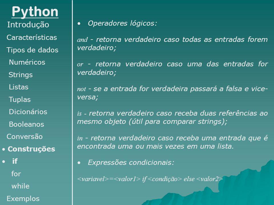 Python Introdução Características Tipos de dados Numéricos Strings Listas Tuplas Dicionários Booleanos Conversão Construções if for while Exemplos Ope