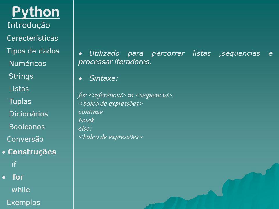 Python Introdução Características Tipos de dados Numéricos Strings Listas Tuplas Dicionários Booleanos Conversão Construções if for while Exemplos Uti
