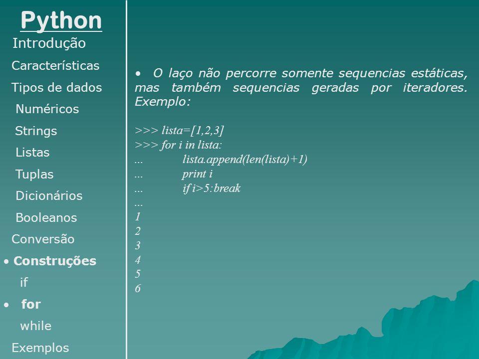 Python Introdução Características Tipos de dados Numéricos Strings Listas Tuplas Dicionários Booleanos Conversão Construções if for while Exemplos O l