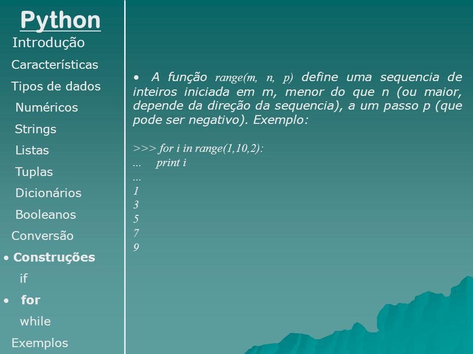 Python Introdução Características Tipos de dados Numéricos Strings Listas Tuplas Dicionários Booleanos Conversão Construções if for while Exemplos A f