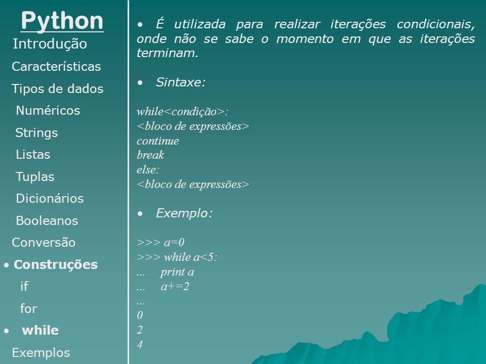 Python Introdução Características Tipos de dados Numéricos Strings Listas Tuplas Dicionários Booleanos Conversão Construções if for while Exemplos É u