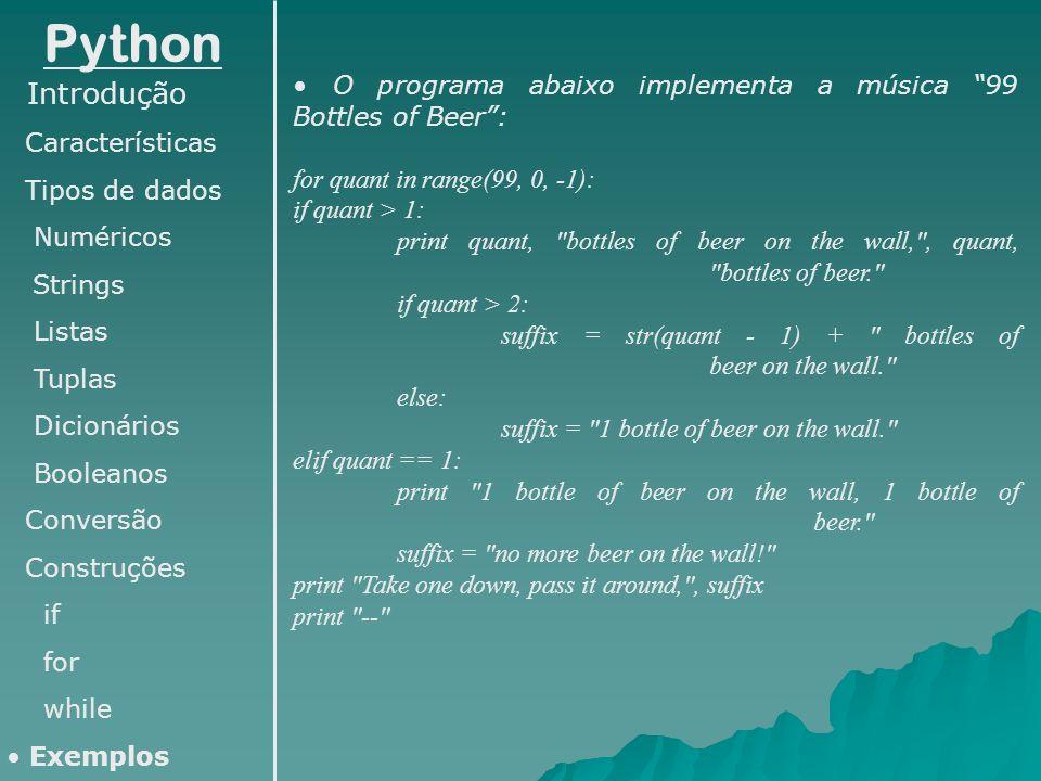 Python Introdução Características Tipos de dados Numéricos Strings Listas Tuplas Dicionários Booleanos Conversão Construções if for while Exemplos O p