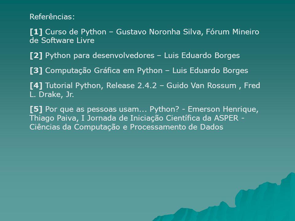 Referências: [1] Curso de Python – Gustavo Noronha Silva, Fórum Mineiro de Software Livre [2] Python para desenvolvedores – Luis Eduardo Borges [3] Co