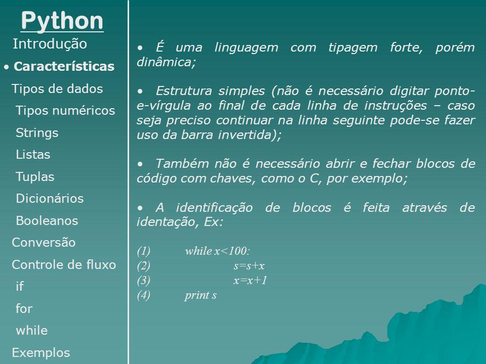 Python Introdução Características Tipos de dados Numéricos Strings Listas Tuplas Dicionários Booleanos Conversão Controle de fluxo if for while Exemplos >>> for c in lista: #usando a lista como uma sequencia...